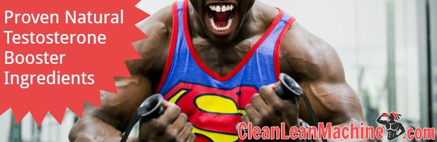 Proven Testosterone Booster Ingredients · Clean Lean Machine